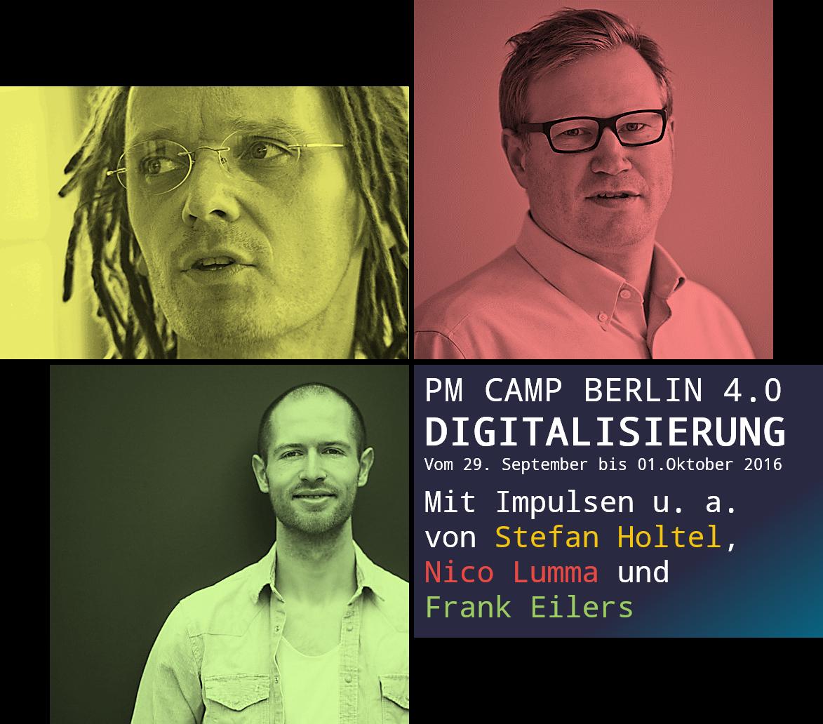 PM Camp Berlin 4.0 - DIGITALISIERUNG - Impulse von Stefan Holtel, Nico Lumma, Frank Eilers