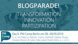 Blogparade TRANSFORMATION INNOVATION PARTIZIPATION PM Camp Berlin
